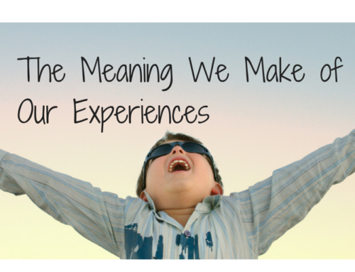 The Meaning We Make of Our Experiences