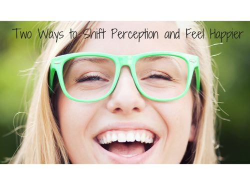 Two Ways to Shift Perception and Feel Happier