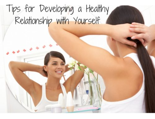 Tips for Developing a Healthy Relationship with Yourself
