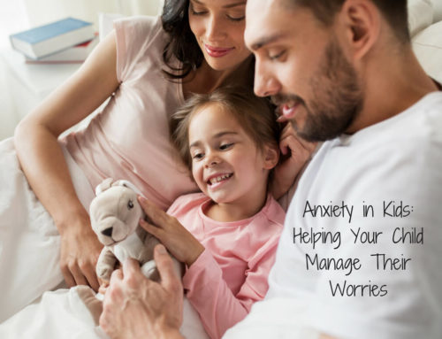 Anxiety in Kids: Helping Your Child Manage Their Worries